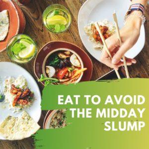 Eat to Avoid the Midday Slump