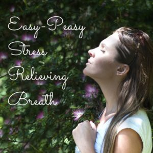 Easy-Peasy Stress Relieving Breath