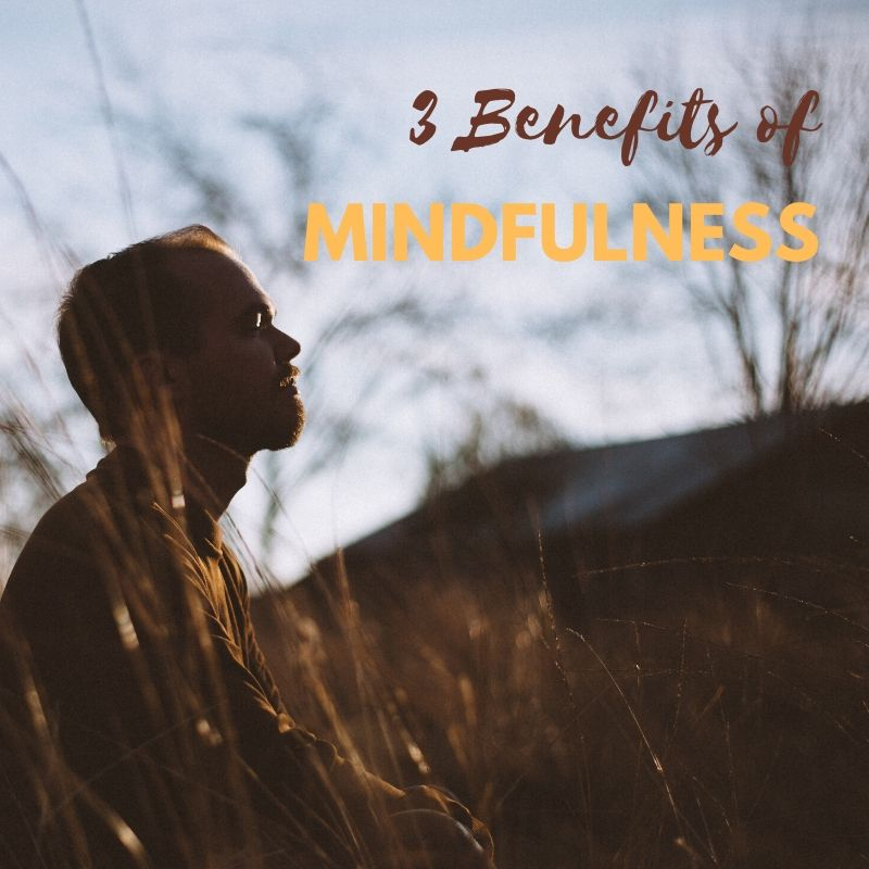 3 Benefits of Mindfulness