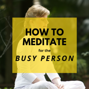 How to Meditate for the Busy Person